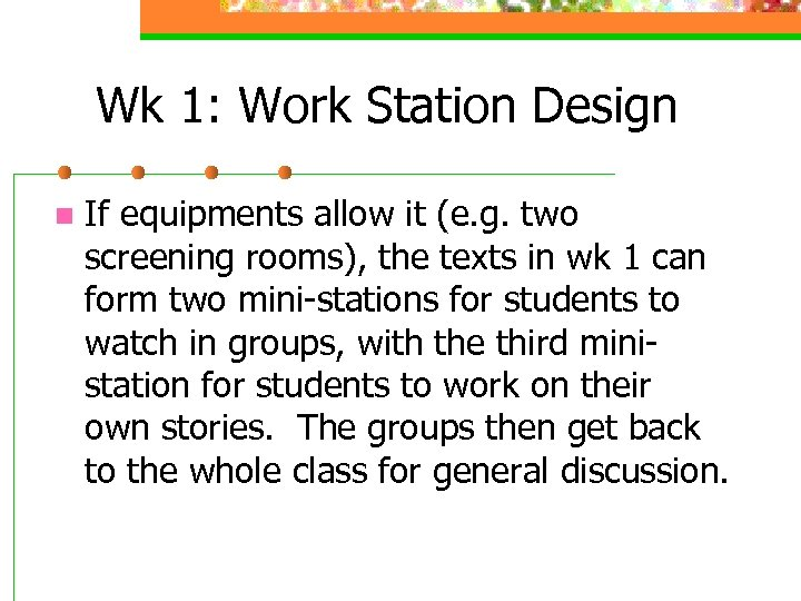 Wk 1: Work Station Design n If equipments allow it (e. g. two screening