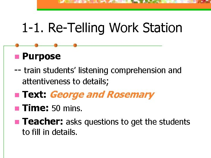 1 -1. Re-Telling Work Station n Purpose -- train students' listening comprehension and attentiveness