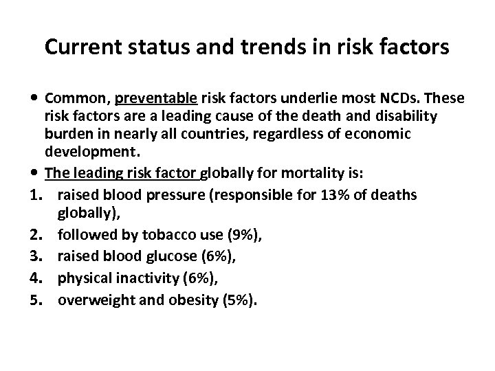 Current status and trends in risk factors Common, preventable risk factors underlie most NCDs.