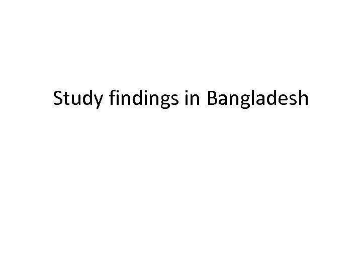 Study findings in Bangladesh