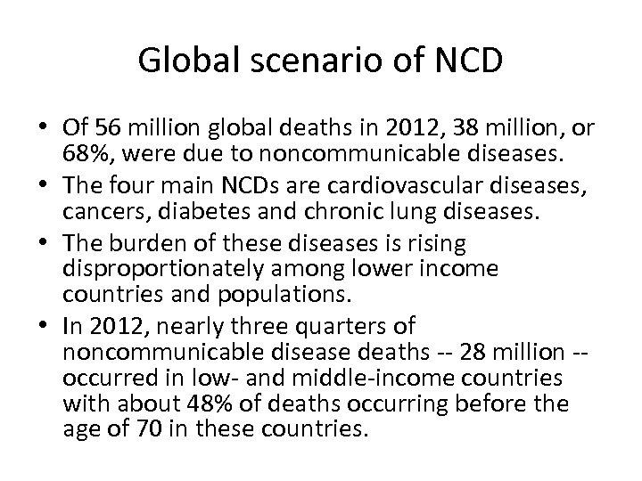 Global scenario of NCD • Of 56 million global deaths in 2012, 38 million,