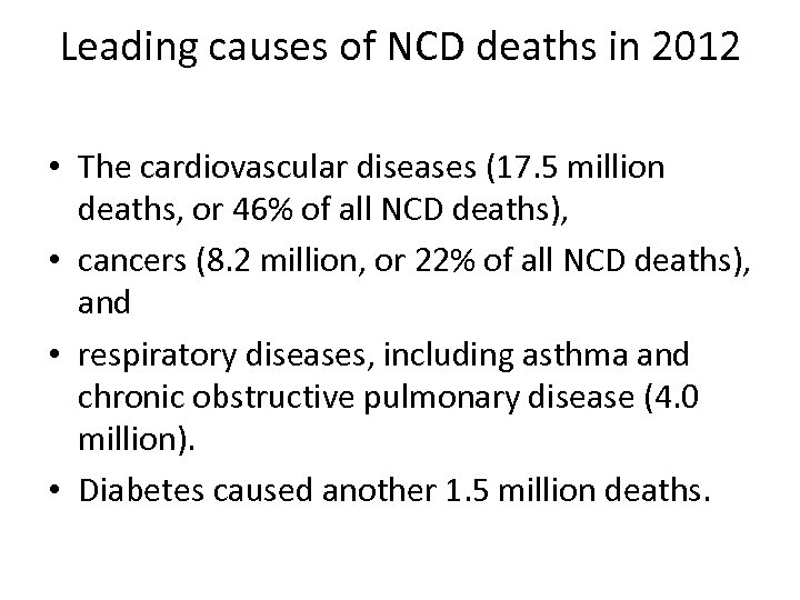 Leading causes of NCD deaths in 2012 • The cardiovascular diseases (17. 5 million