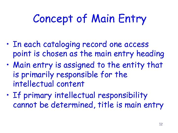 Concept of Main Entry • In each cataloging record one access point is chosen