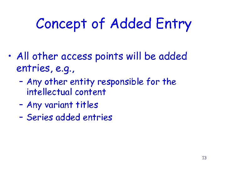 Concept of Added Entry • All other access points will be added entries, e.