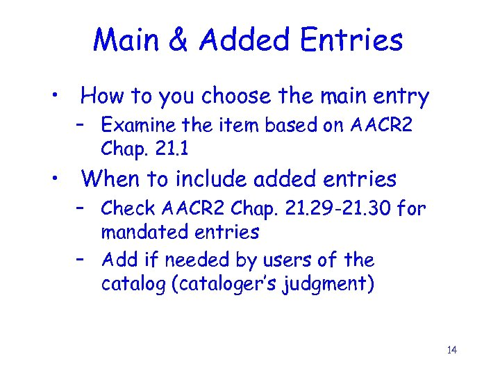 Main & Added Entries • How to you choose the main entry – Examine