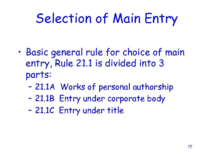 Selection of Main Entry • Basic general rule for choice of main entry, Rule