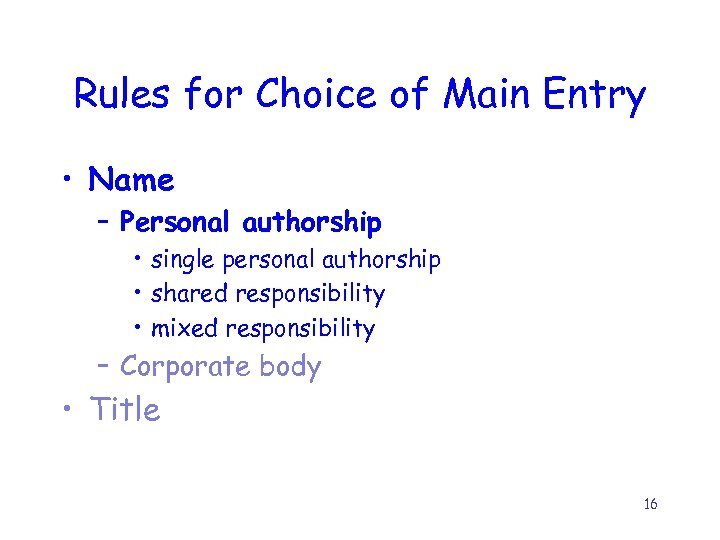 Rules for Choice of Main Entry • Name – Personal authorship • single personal