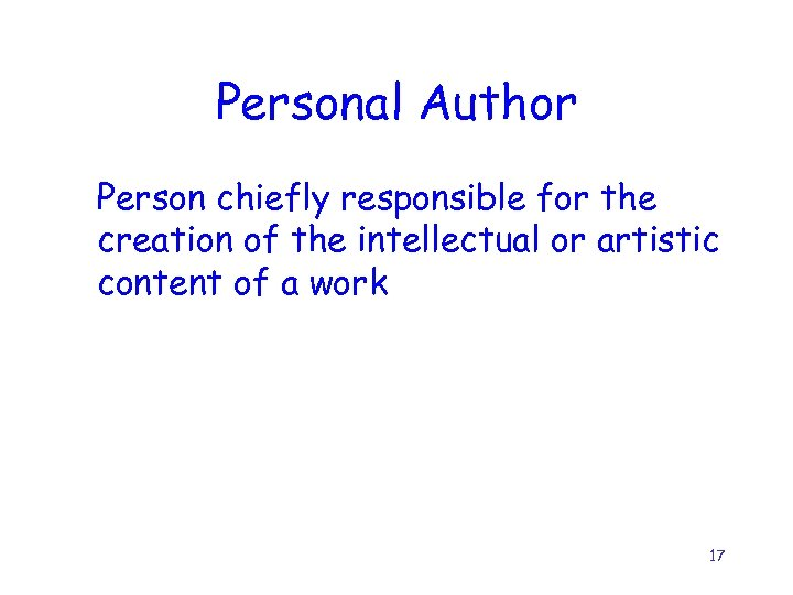 Personal Author Person chiefly responsible for the creation of the intellectual or artistic content