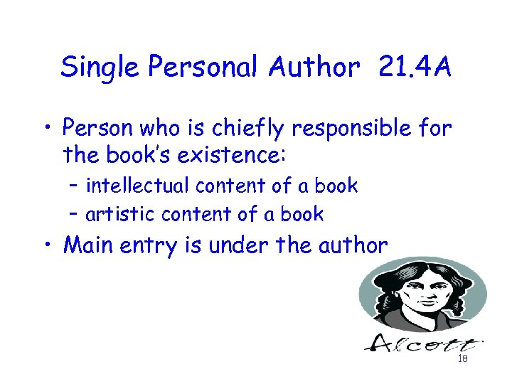 Single Personal Author 21. 4 A • Person who is chiefly responsible for the
