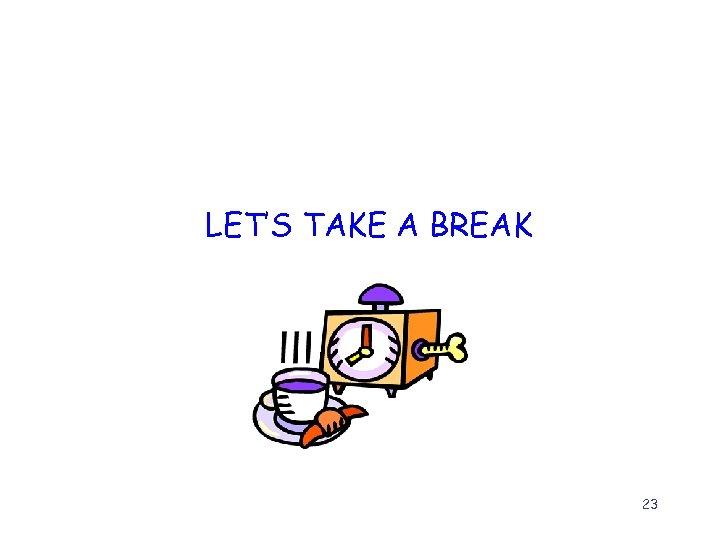 LET'S TAKE A BREAK 23