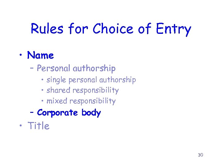 Rules for Choice of Entry • Name – Personal authorship • single personal authorship
