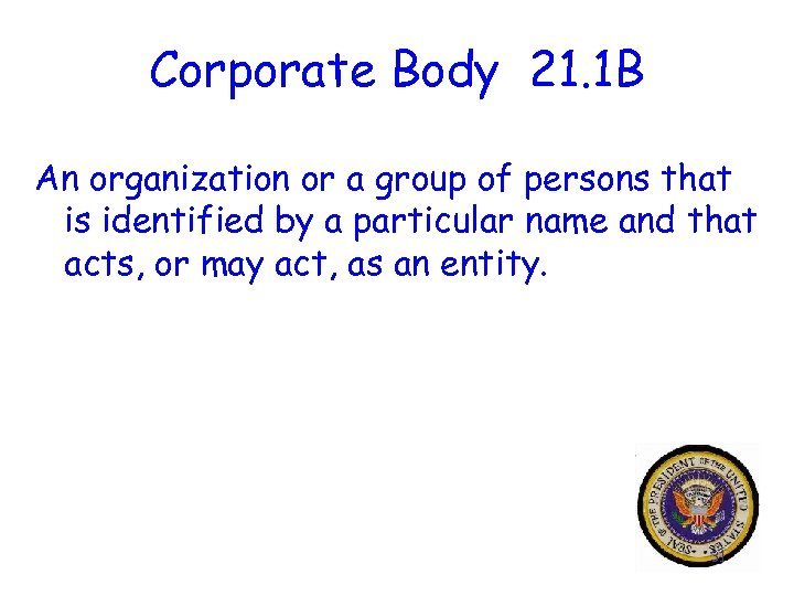 Corporate Body 21. 1 B An organization or a group of persons that is