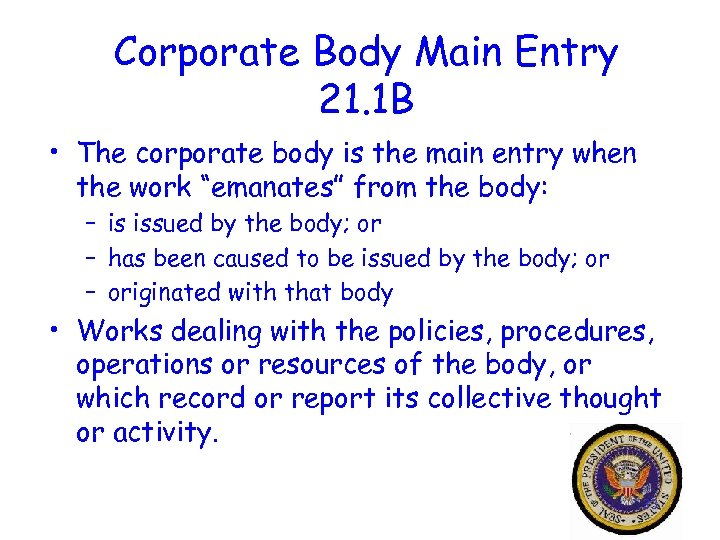 Corporate Body Main Entry 21. 1 B • The corporate body is the main