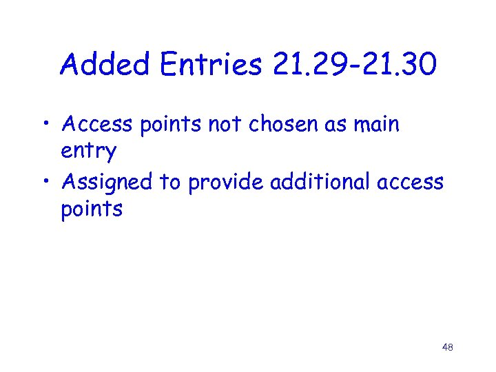 Added Entries 21. 29 -21. 30 • Access points not chosen as main entry