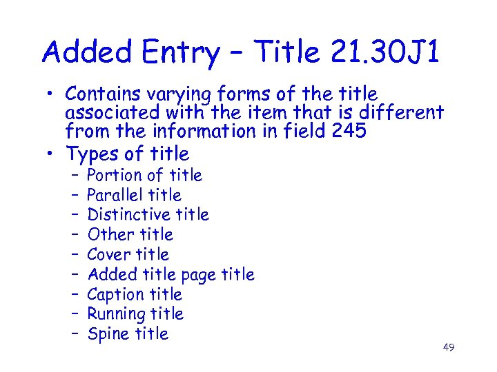 Added Entry – Title 21. 30 J 1 • Contains varying forms of the