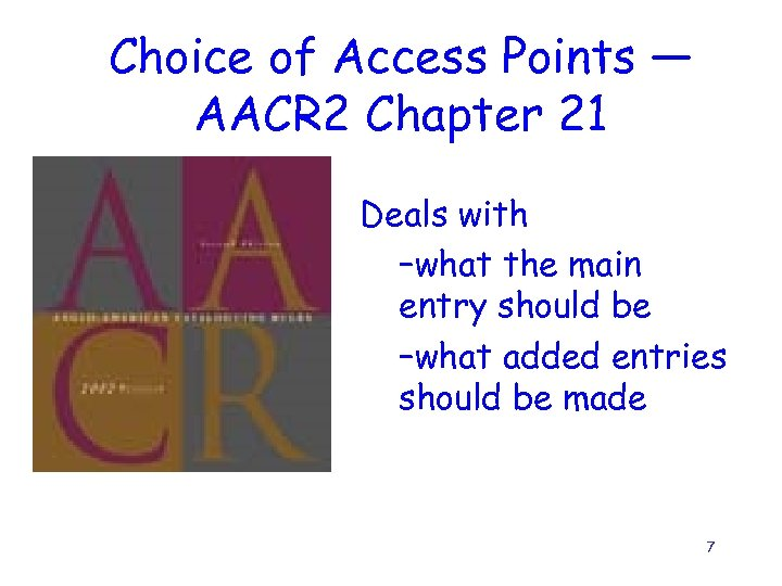 Choice of Access Points — AACR 2 Chapter 21 Deals with –what the main