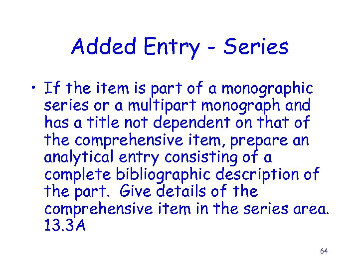 Added Entry - Series • If the item is part of a monographic series