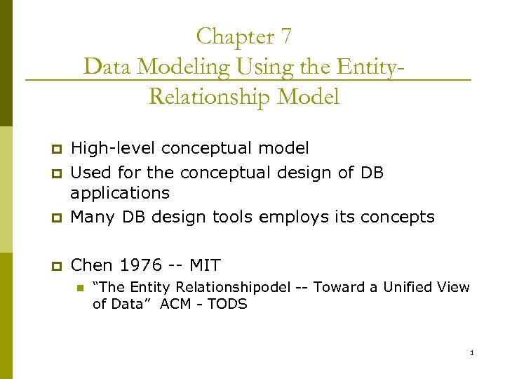 Chapter 7 Data Modeling Using the Entity. Relationship Model p High-level conceptual model Used