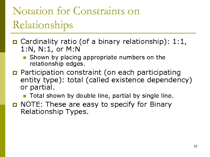 Notation for Constraints on Relationships p Cardinality ratio (of a binary relationship): 1: 1,