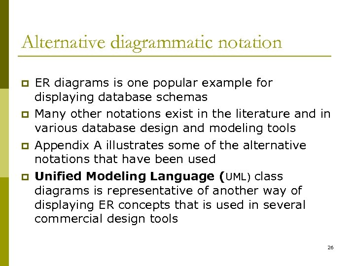 Alternative diagrammatic notation p p ER diagrams is one popular example for displaying database