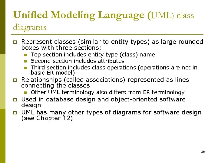 Unified Modeling Language (UML) class diagrams p Represent classes (similar to entity types) as