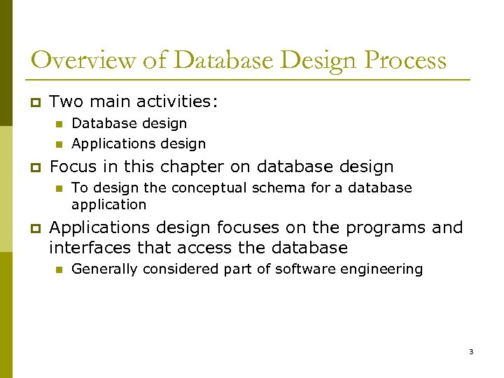Overview of Database Design Process p Two main activities: n n p Focus in