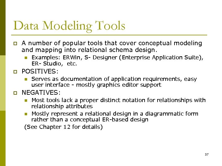 Data Modeling Tools p A number of popular tools that cover conceptual modeling and