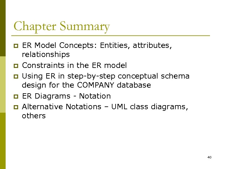 Chapter Summary p p p ER Model Concepts: Entities, attributes, relationships Constraints in the