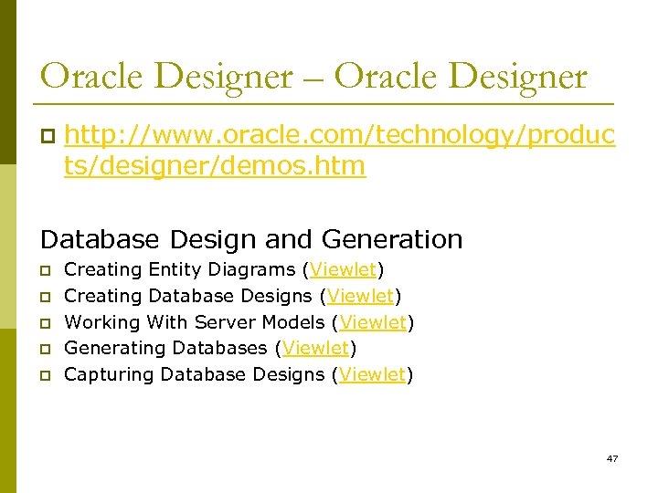Oracle Designer – Oracle Designer p http: //www. oracle. com/technology/produc ts/designer/demos. htm Database Design