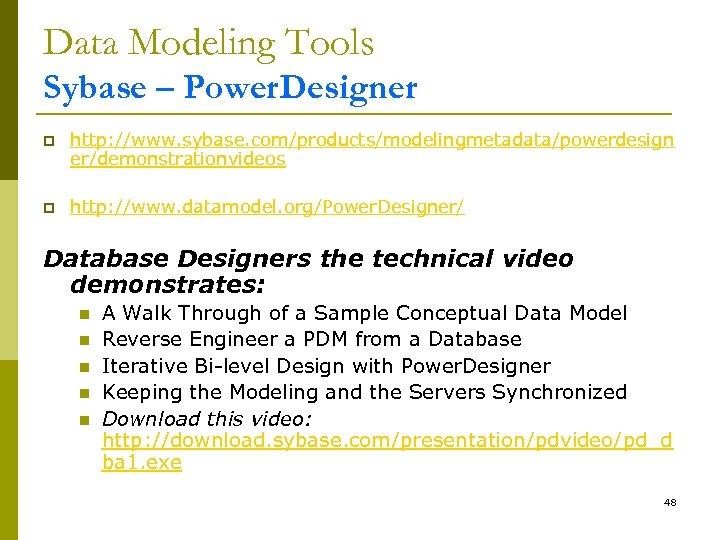 Data Modeling Tools Sybase – Power. Designer p http: //www. sybase. com/products/modelingmetadata/powerdesign er/demonstrationvideos p