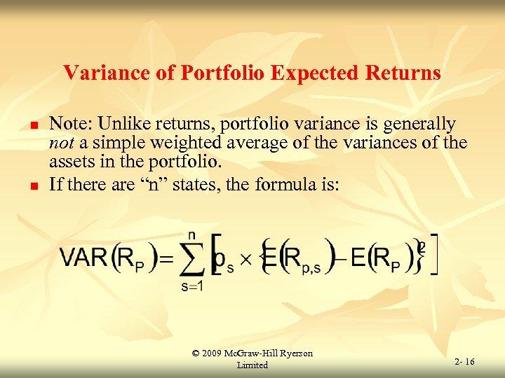 Variance of Portfolio Expected Returns n n Note: Unlike returns, portfolio variance is generally