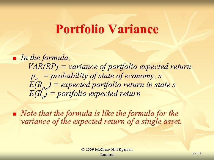 Portfolio Variance n n In the formula, VAR(RP) = variance of portfolio expected return