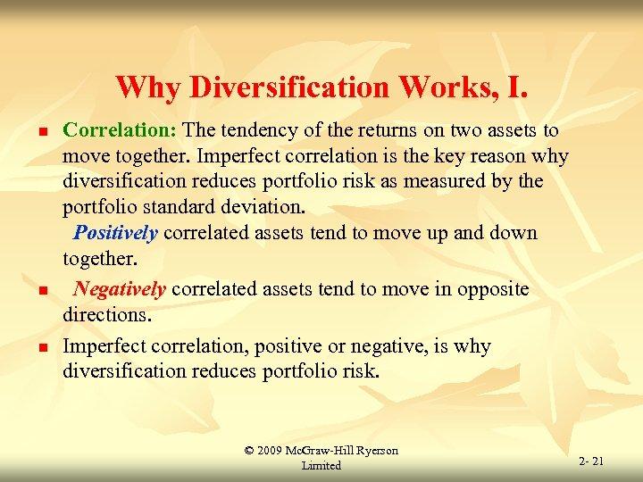 Why Diversification Works, I. n n n Correlation: The tendency of the returns on