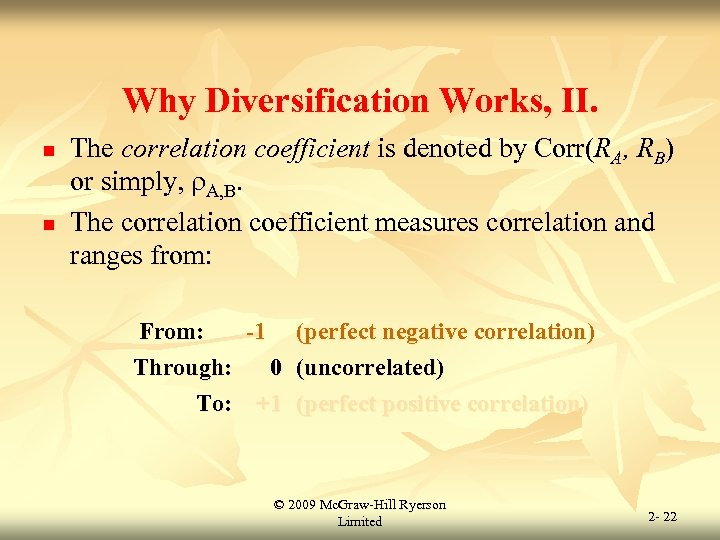Why Diversification Works, II. n n The correlation coefficient is denoted by Corr(RA, RB)