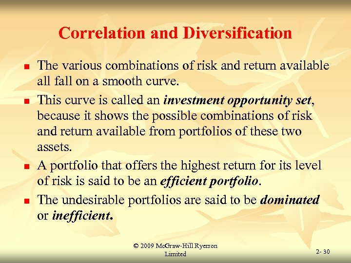 Correlation and Diversification n n The various combinations of risk and return available all