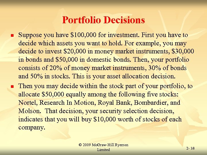 Portfolio Decisions n n Suppose you have $100, 000 for investment. First you have