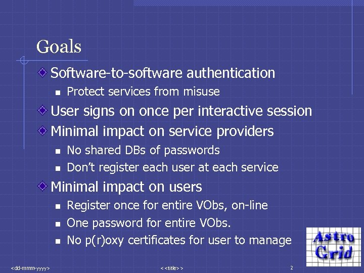 Goals Software-to-software authentication n Protect services from misuse User signs on once per interactive