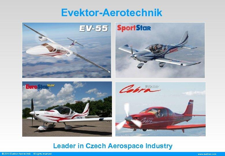 Evektor-Aerotechnik Leader in Czech Aerospace Industry © 2010 Evektor-Aerotechnik All rights reserved www. evektor.