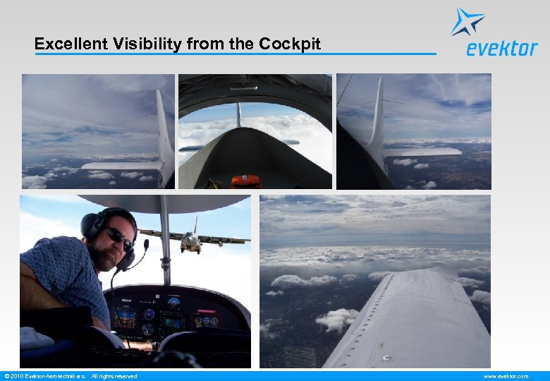 Excellent Visibility from the Cockpit © 2010 Evektor-Aerotechnik a. s. All rights reserved www.