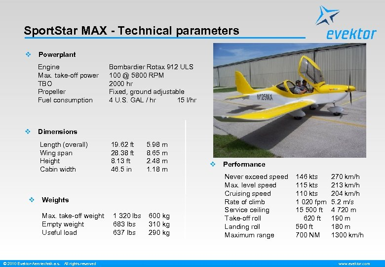 Sport. Star MAX - Technical parameters v Powerplant Engine Max. take-off power TBO Propeller