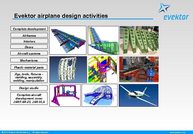 Evektor airplane design activities Complete development Airframes Interiors Doors Aircraft systems Mechanisms Plastic material