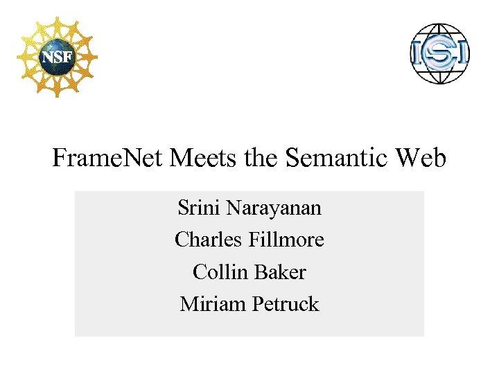 Frame. Net Meets the Semantic Web Srini Narayanan Charles Fillmore Collin Baker Miriam Petruck