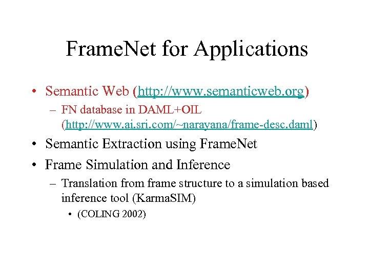 Frame. Net for Applications • Semantic Web (http: //www. semanticweb. org) – FN database