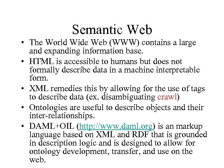 Semantic Web • The World Wide Web (WWW) contains a large and expanding information