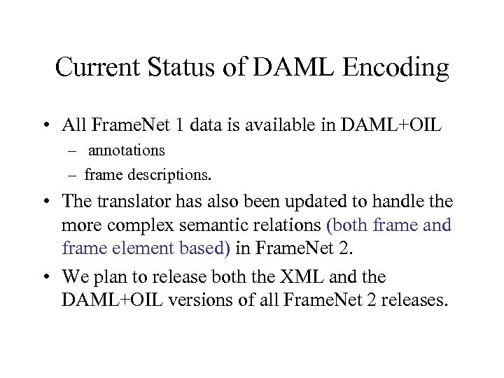 Current Status of DAML Encoding • All Frame. Net 1 data is available in
