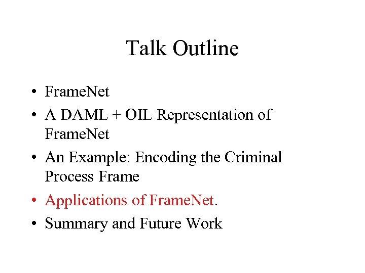 Talk Outline • Frame. Net • A DAML + OIL Representation of Frame. Net