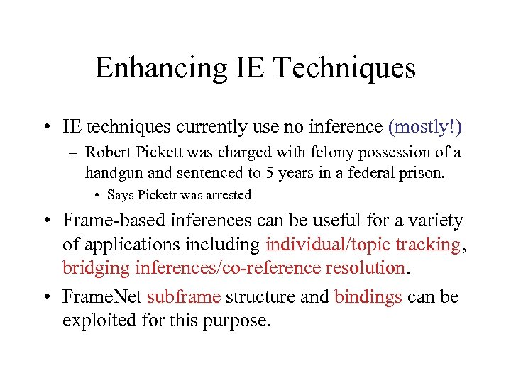 Enhancing IE Techniques • IE techniques currently use no inference (mostly!) – Robert Pickett
