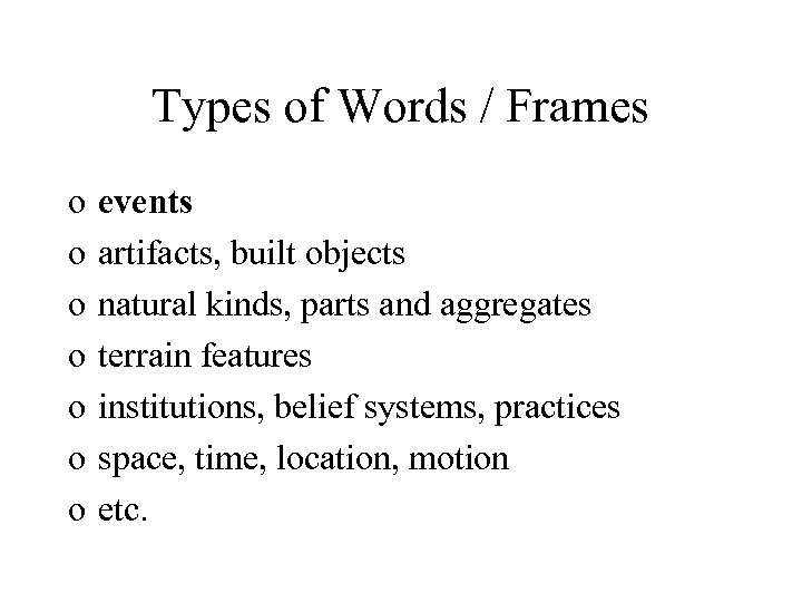 Types of Words / Frames o o o o events artifacts, built objects natural