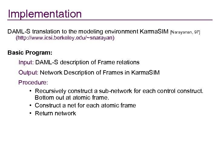 Implementation DAML-S translation to the modeling environment Karma. SIM [Narayanan, 97] (http: //www. icsi.