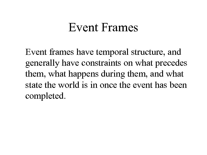 Event Frames Event frames have temporal structure, and generally have constraints on what precedes